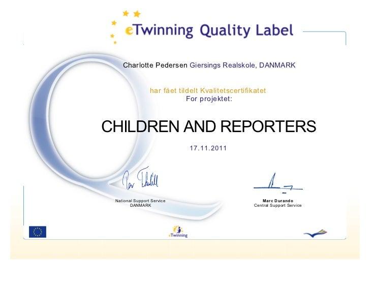 Charlotte Pedersen Giersings Realskole, DANMARK                 har fået tildelt Kvalitetscertifikatet                    ...