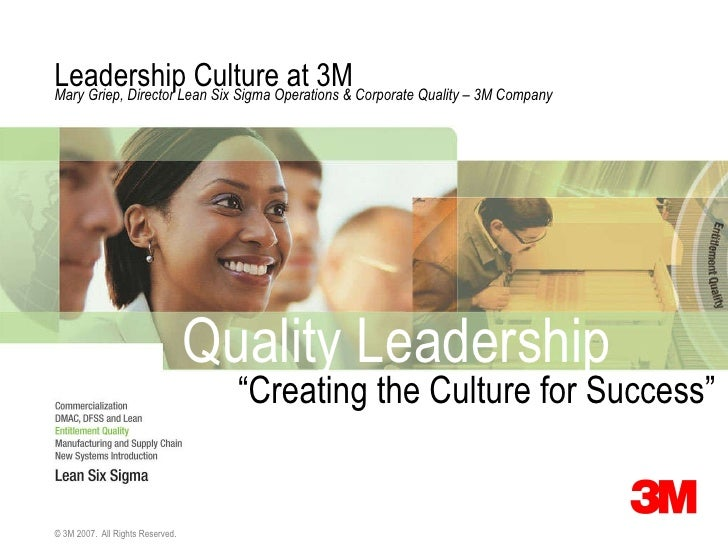 Leadership Culture at 3M Mary Griep, Director Lean Six Sigma Operations & Corporate Quality – 3M Company Quality Leadershi...