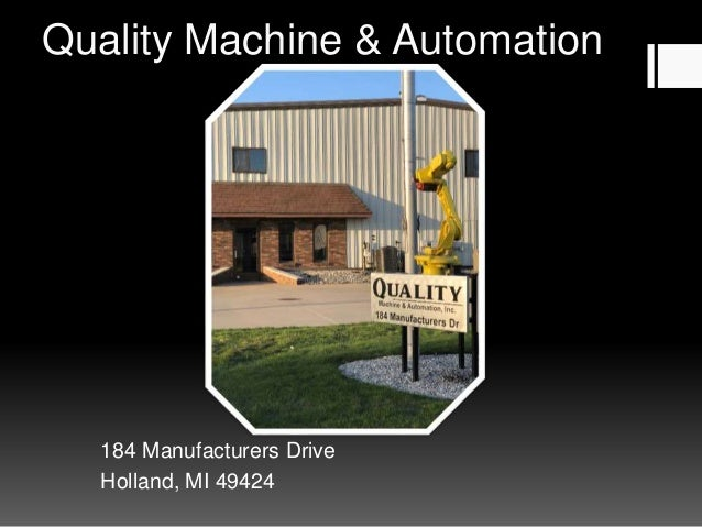 Quality Machine & Automation 184 Manufacturers Drive Holland, MI 49424