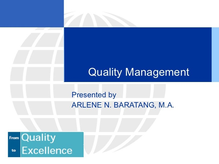 Quality Management Presented by ARLENE N. BARATANG, M.A.