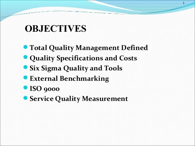 1 Total Quality Management Defined Quality Specifications and Costs Six Sigma Quality and Tools External Benchmarking ...