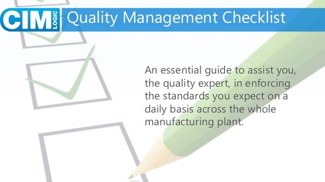 Quality Management Checklist An essential guide to assist you, the quality expert, in enforcing the standards you expect o...