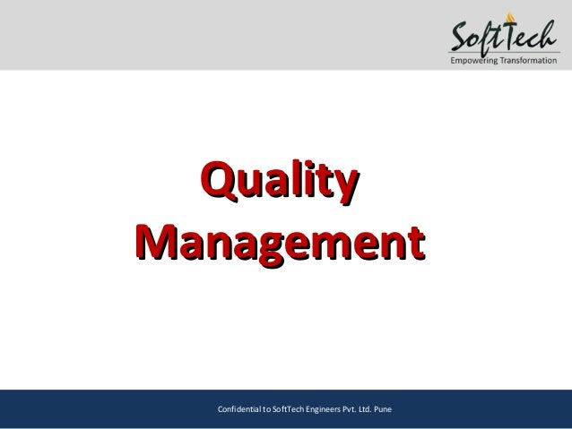 QualityQuality ManagementManagement Confidential to SoftTech Engineers Pvt. Ltd. Pune