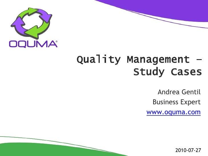 Quality Management –          Study Cases              Andrea Gentil             Business Expert            www.oquma.com ...