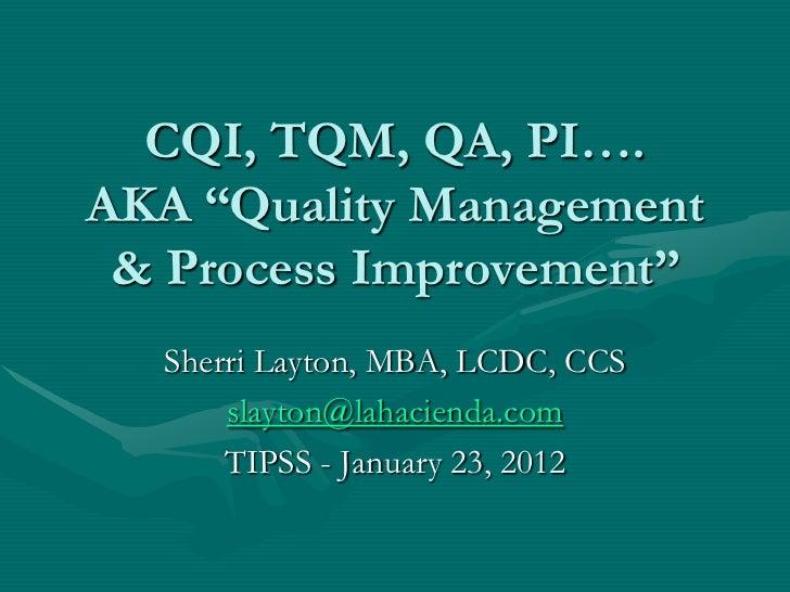 "CQI, TQM, QA, PI….AKA ""Quality Management & Process Improvement""  Sherri Layton, MBA, LCDC, CCS      slayton@lahacienda.co..."