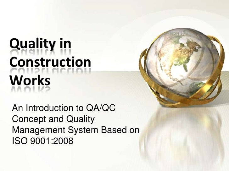 Quality in Construction Works<br />An Introduction to QA/QC Concept and Quality Management System Based on ISO 9001:2008<b...