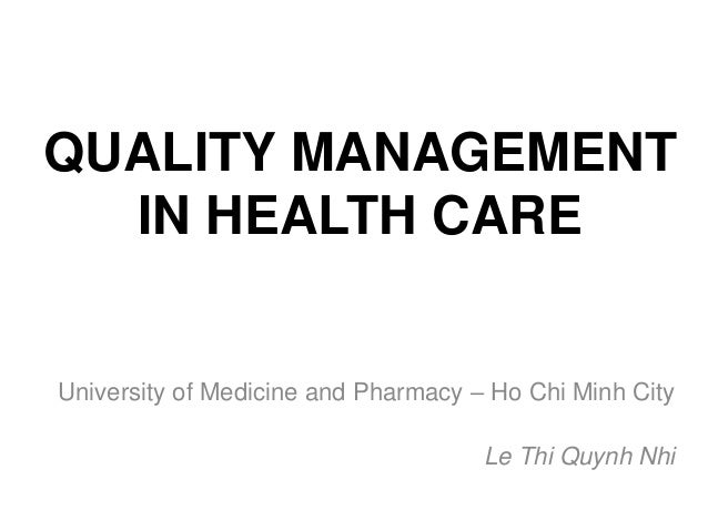 managing quality in health care Health care in the united states: an evolving  widely varying quality of care offered by  care have taken the role of managing the patient's care.