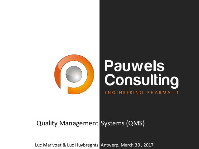 Quality Management Systems (QMS) Luc Marivoet & Luc Huybreghts Antwerp, March 30 , 2017
