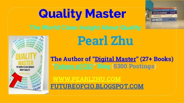 "Quality Master The World Class Insight About Quality Pearl Zhu The Author of ""Digital Master"" (27+ Books) ""Future of CIO"" ..."