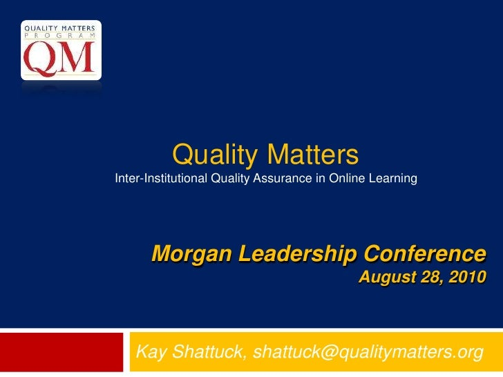 Quality Matters <br />Inter-Institutional Quality Assurance in Online Learning<br />Morgan Leadership ConferenceAugust 28,...
