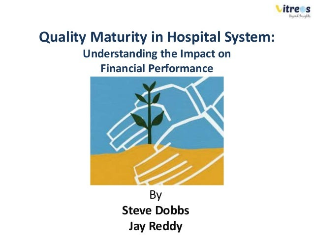 Quality Maturity in Hospital System: Understanding the Impact on Financial Performance By Steve Dobbs Jay Reddy
