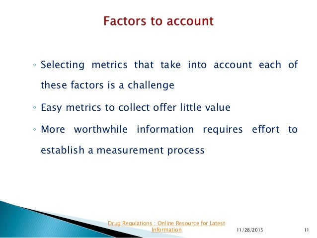 ◦ Selecting metrics that take into account each of these factors is a challenge ◦ Easy metrics to collect offer little val...