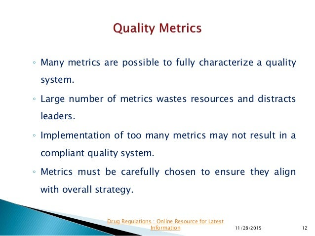 ◦ Many metrics are possible to fully characterize a quality system. ◦ Large number of metrics wastes resources and distrac...
