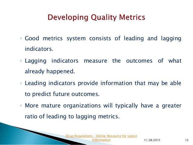 ◦ Good metrics system consists of leading and lagging indicators. ◦ Lagging indicators measure the outcomes of what alread...