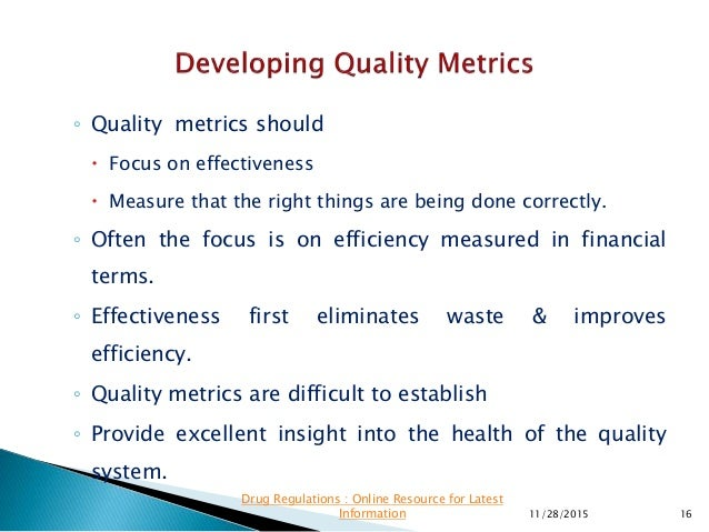 ◦ Quality metrics should  Focus on effectiveness  Measure that the right things are being done correctly. ◦ Often the fo...