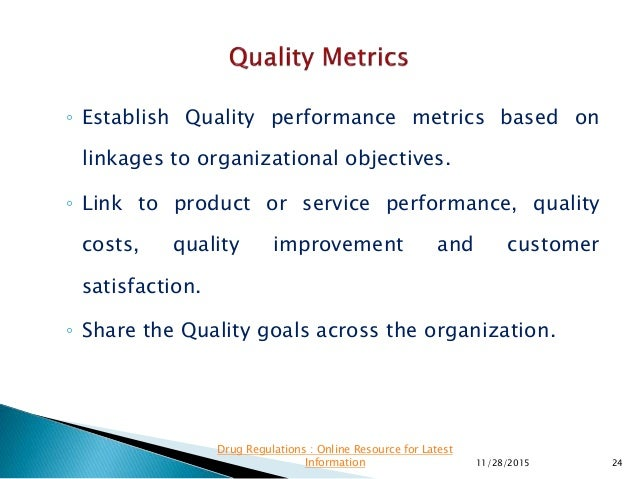 ◦ Establish Quality performance metrics based on linkages to organizational objectives. ◦ Link to product or service perfo...