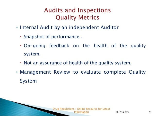 ◦ Internal Audit by an independent Auditor  Snapshot of performance .  On-going feedback on the health of the quality sy...