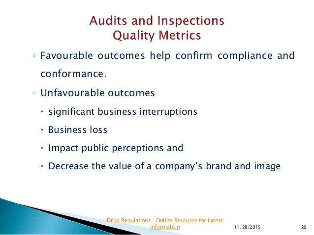 ◦ Favourable outcomes help confirm compliance and conformance. ◦ Unfavourable outcomes  significant business interruption...