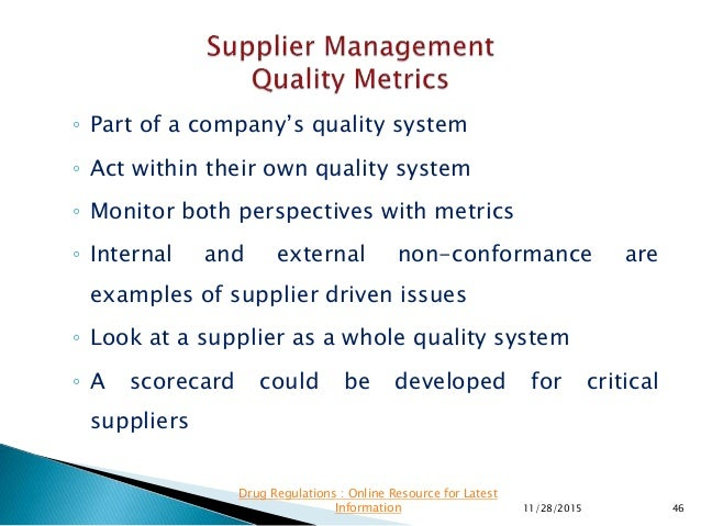 ◦ Part of a company's quality system ◦ Act within their own quality system ◦ Monitor both perspectives with metrics ◦ Inte...