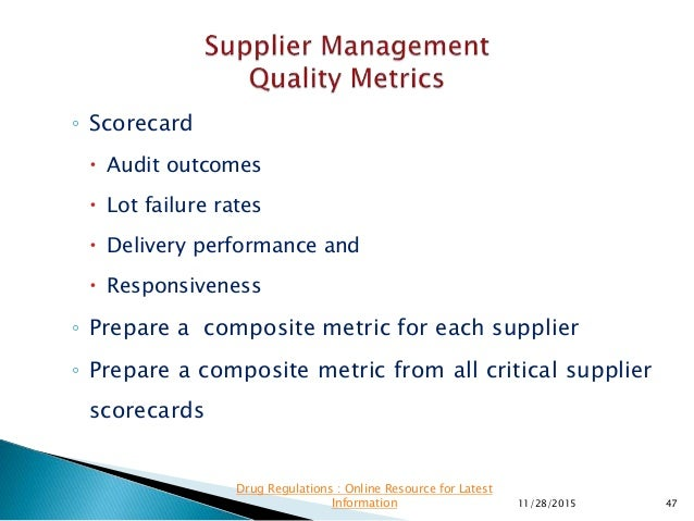 ◦ Scorecard  Audit outcomes  Lot failure rates  Delivery performance and  Responsiveness ◦ Prepare a composite metric ...