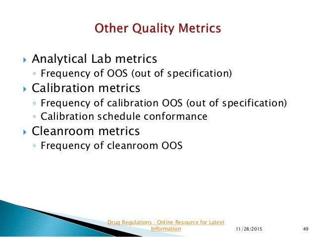 11/28/2015 49 Drug Regulations : Online Resource for Latest Information  Analytical Lab metrics ◦ Frequency of OOS (out o...