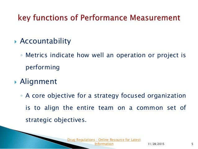  Accountability ◦ Metrics indicate how well an operation or project is performing  Alignment ◦ A core objective for a st...