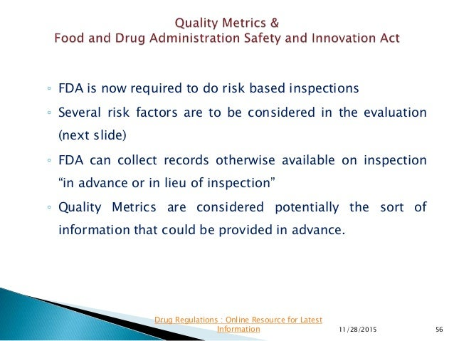 ◦ FDA is now required to do risk based inspections ◦ Several risk factors are to be considered in the evaluation (next sli...