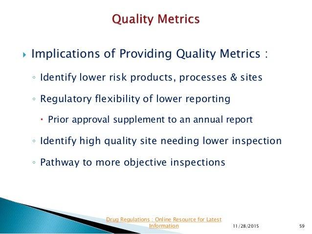  Implications of Providing Quality Metrics : ◦ Identify lower risk products, processes & sites ◦ Regulatory flexibility o...