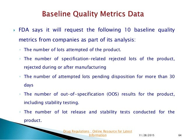  FDA says it will request the following 10 baseline quality metrics from companies as part of its analysis: ◦ The number ...