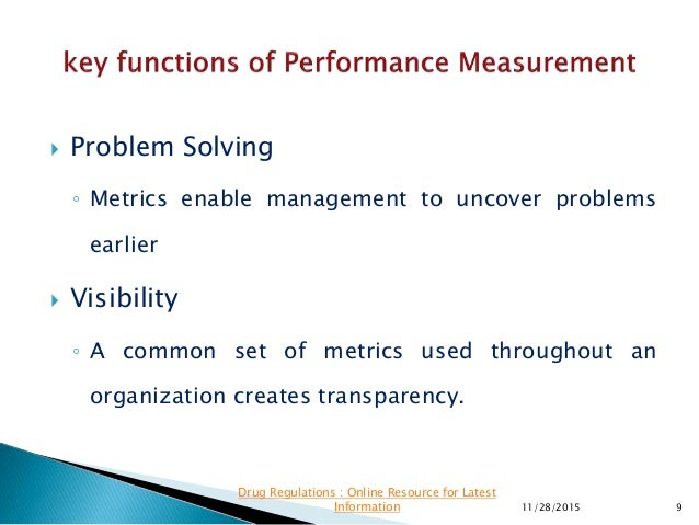  Problem Solving ◦ Metrics enable management to uncover problems earlier  Visibility ◦ A common set of metrics used thro...