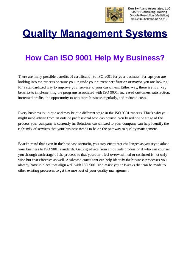 Quality Management Systems How Can ISO 9001 Help My Business? There are many possible benefits of certification to ISO 900...