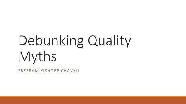 Debunking QualityMythsSREERAM KISHORE CHAVALI