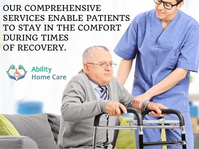 OUR COMPREHENSIVE SERVICES ENABLE PATIENTS TO STAY IN THE COMFORT DURING TIMES OF RECOVERY.