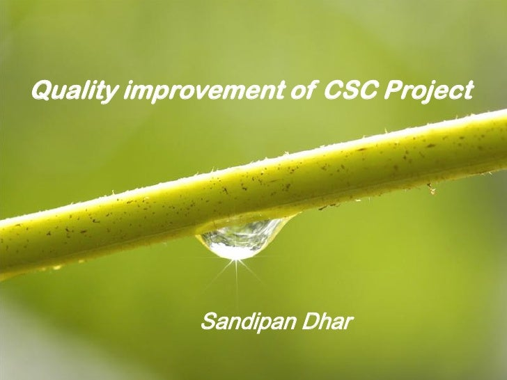 Quality improvement of CSC Project             Sandipan Dhar                               Page 1
