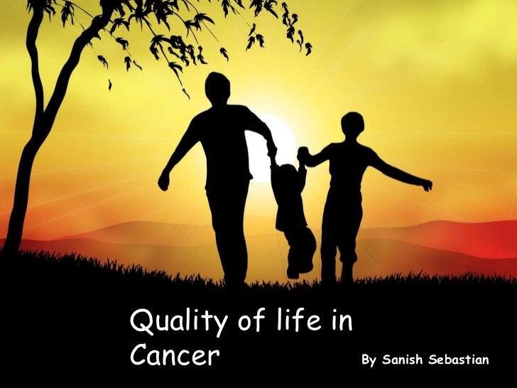 Quality of life inCancer             By Sanish Sebastian