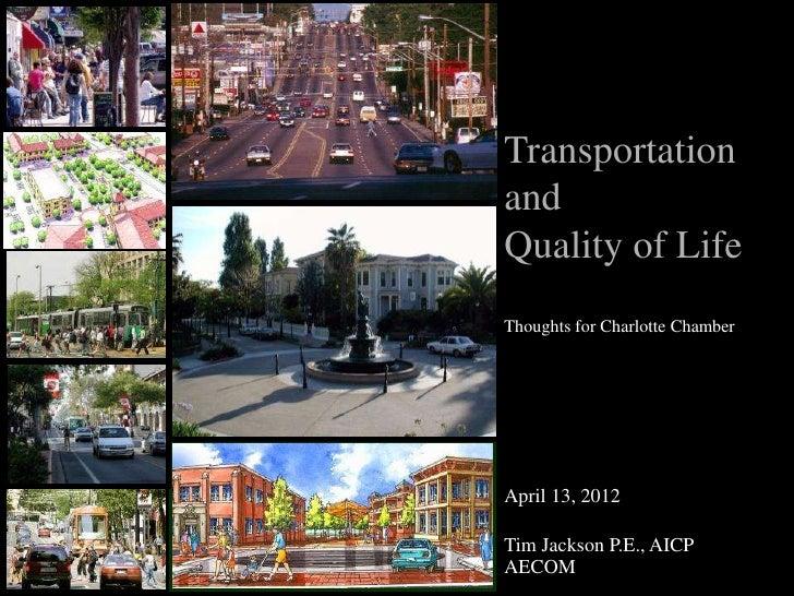 TransportationandQuality of LifeThoughts for Charlotte ChamberApril 13, 2012Tim Jackson P.E., AICPAECOM
