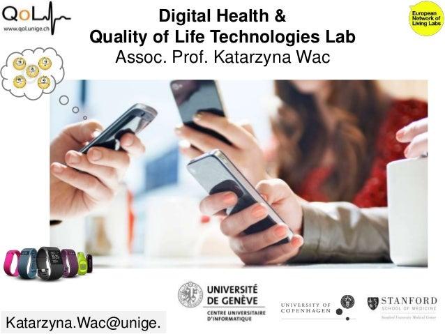 Digital Health & Quality of Life Technologies Lab Assoc. Prof. Katarzyna Wac Katarzyna.Wac@unige.