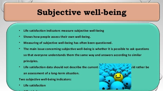 subjective well being essay In this contribution, i will analyze it by using the subjective well-being approach i will use the leisure experience dimension (as described bellow), and i will study the determinants of subjective well-being.