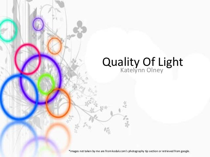 Quality Of Light                           Katelynn Olney*images not taken by me are from kodak.com's photography tip sect...