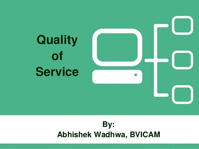Quality of Service  By: Abhishek Wadhwa, BVICAM