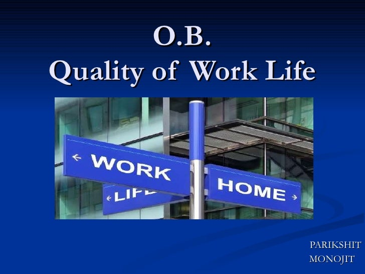 O.B. Quality of Work Life PARIKSHIT MONOJIT