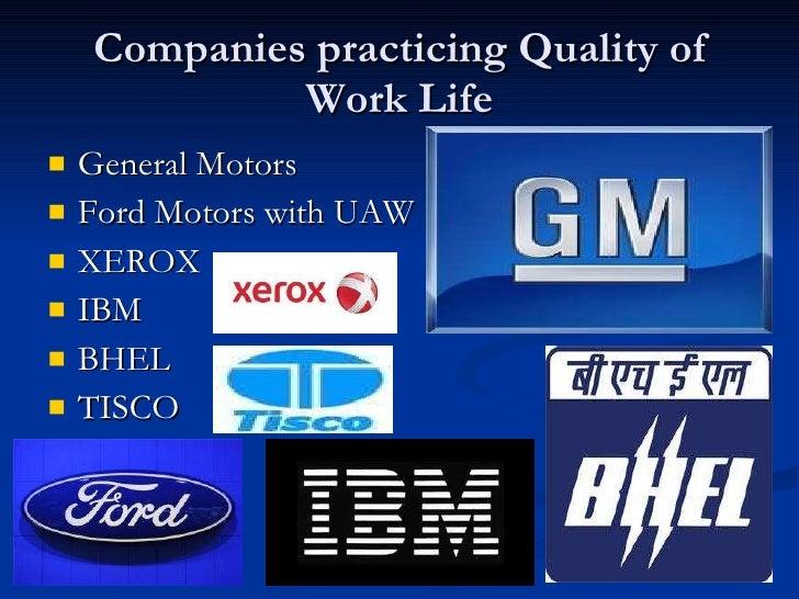 Companies practicing Quality of Work Life <ul><li>General Motors </li></ul><ul><li>Ford Motors with UAW </li></ul><ul><li>...