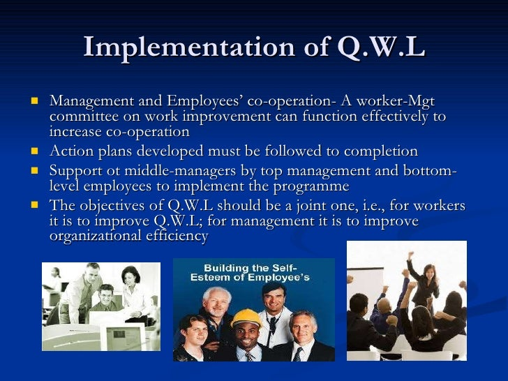Implementation of Q.W.L <ul><li>Management and Employees' co-operation- A worker-Mgt committee on work improvement can fun...