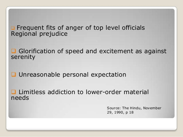 Frequent fits of anger of top level officials Regional prejudice    Glorification of speed and excitement as against ser...