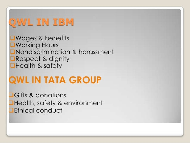 QWL IN IBM Wages & benefits Working Hours Nondiscrimination & harassment Respect & dignity Health & safety  QWL IN TA...