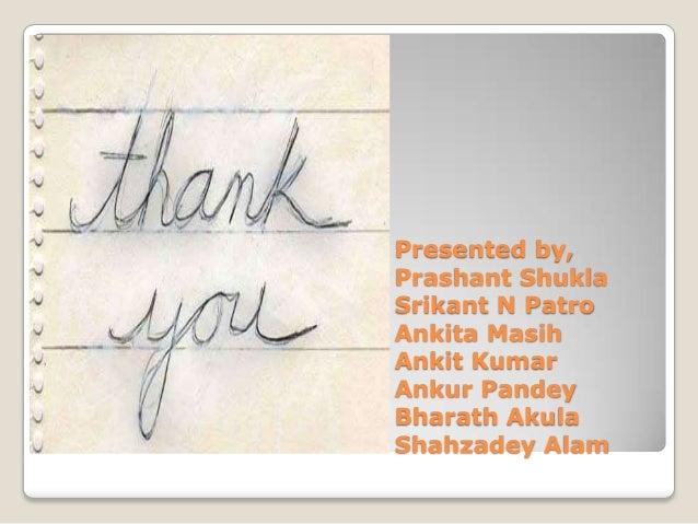 Presented by, Prashant Shukla Srikant N Patro Ankita Masih Ankit Kumar Ankur Pandey Bharath Akula Shahzadey Alam