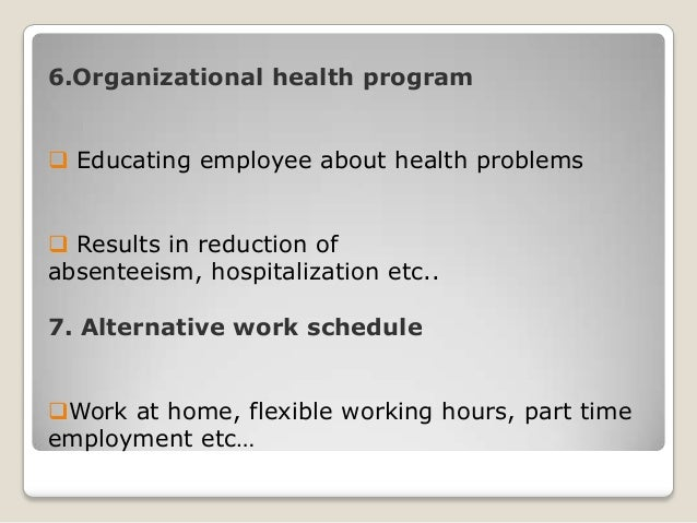 6.Organizational health program  Educating employee about health problems  Results in reduction of absenteeism, hospital...