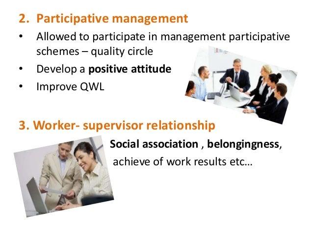 2. Participative management•   Allowed to participate in management participative    schemes – quality circle•   Develop a...