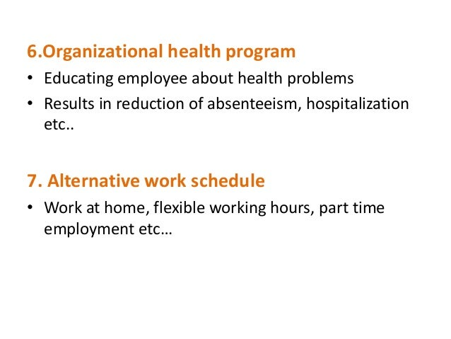 6.Organizational health program• Educating employee about health problems• Results in reduction of absenteeism, hospitaliz...