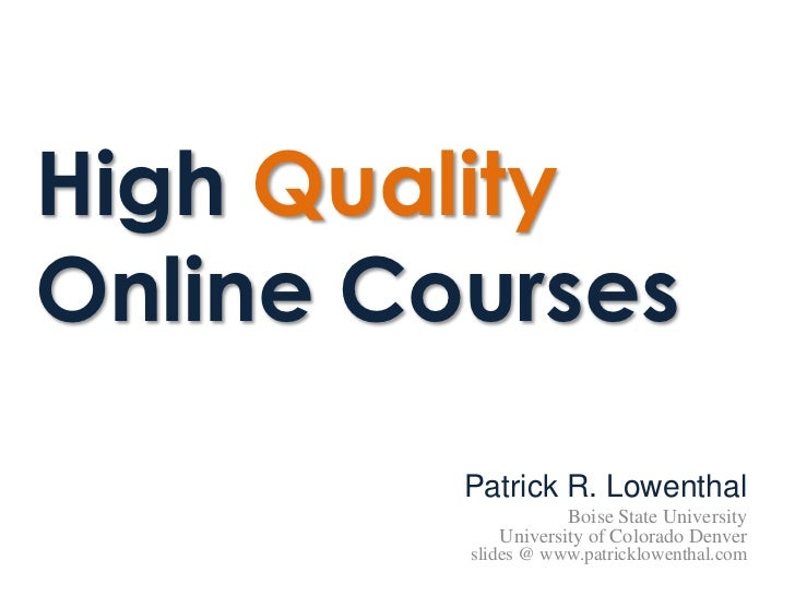 High QualityOnline Courses         Patrick R. Lowenthal                    Boise State University            University of...